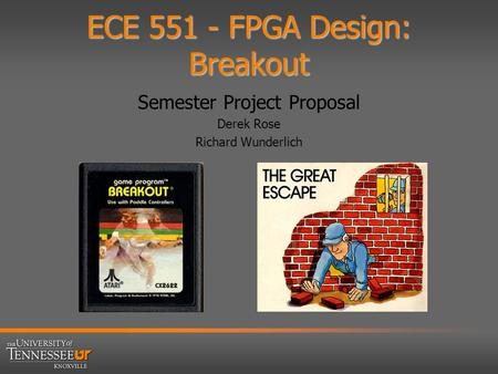 ECE 551 - FPGA Design: Breakout Semester Project Proposal Derek Rose Richard Wunderlich.