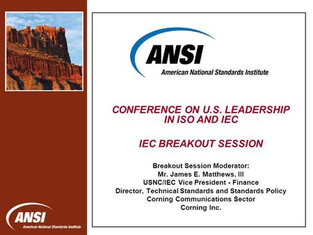 Nanotechnology Standards Panel CONFERENCE ON U.S. LEADERSHIP IN ISO AND IEC IEC BREAKOUT SESSION Breakout Session Moderator: Mr. James E. Matthews, III.
