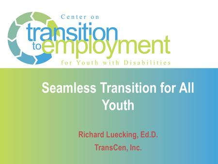 Seamless Transition for All Youth Richard Luecking, Ed.D. TransCen, Inc.