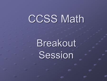 CCSS Math Breakout Session. Where Are You? Get a Post-It Note Write your favorite math topic on it Find the Consensograph on the wall Place your post-it.