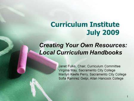Curriculum Institute July 2009 Creating Your Own Resources: Local Curriculum Handbooks Janet Fulks, Chair, Curriculum Committee Virginia May, Sacramento.