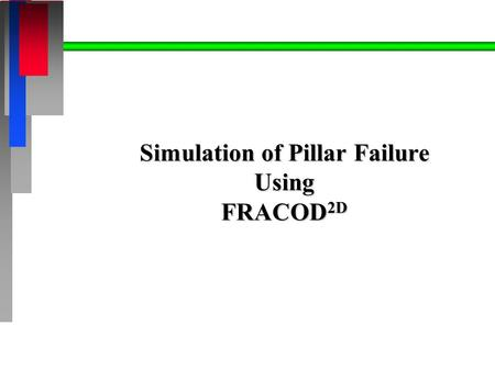 Simulation of Pillar Failure Using FRACOD 2D. Objective n To test the capability of FRACOD 2D in predicting failure of a pillar between two rock excavations.