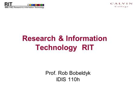 Research & Information Technology RIT Prof. Rob Bobeldyk IDIS 110h.