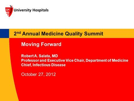 2 nd Annual Medicine Quality Summit Moving Forward Robert A. Salata, MD Professor and Executive Vice Chair, Department of Medicine Chief, Infectious Disease.