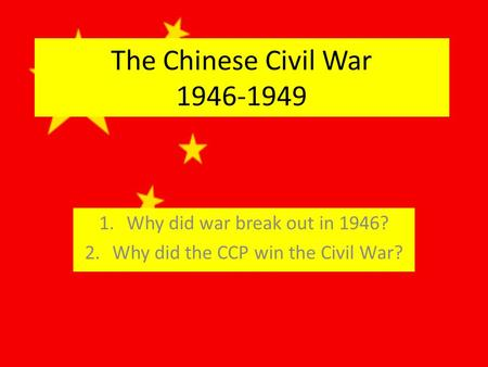 The Chinese Civil War 1946-1949 1.Why did war break out in 1946? 2.Why did the CCP win the Civil War?