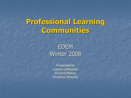 Professional Learning Communities EDEM Winter 2008