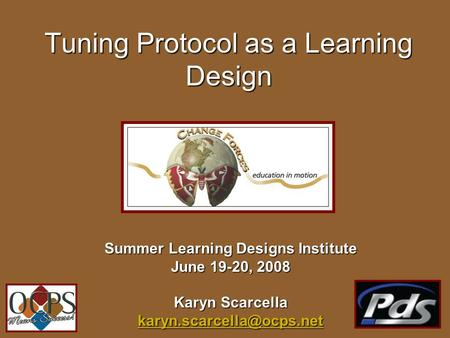 Tuning Protocol as a Learning Design Summer Learning Designs Institute June 19-20, 2008 Karyn Scarcella