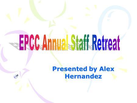 Presented by Alex Hernandez What is it? The annual staff retreat is an interactive, fun packed educational experience provided to approximately 50 EPCC.