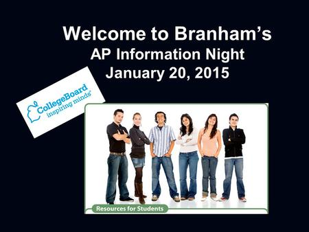 Welcome to Branham's AP Information Night January 20, 2015.