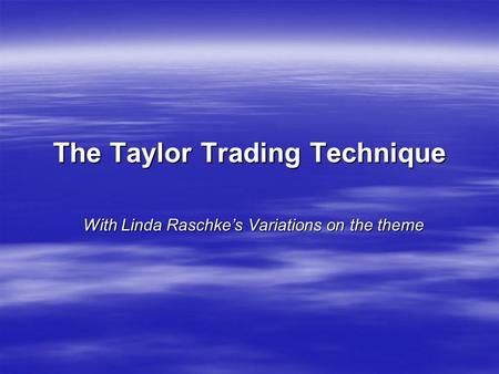 The Taylor Trading Technique With Linda Raschke's Variations on the theme.