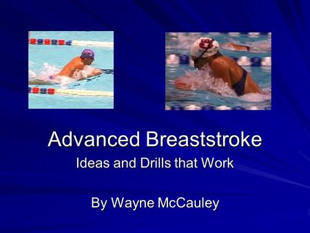 Advanced Breaststroke Ideas and Drills that Work By Wayne McCauley.