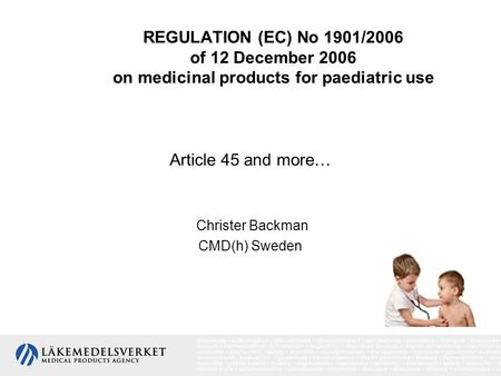 REGULATION (EC) No 1901/2006 of 12 December 2006 on medicinal products for paediatric use Article 45 and more… Christer Backman CMD(h) Sweden.