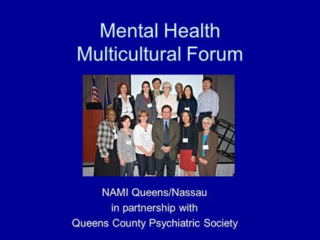 Mental Health Multicultural Forum NAMI Queens/Nassau in partnership with Queens County Psychiatric Society.