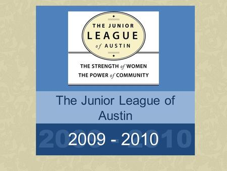 The Junior League of Austin Community Orientation 2009 - 2010.