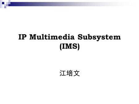 IP Multimedia Subsystem (IMS) 江培文. Agenda Background IMS Definition IMS Architecture IMS Entities IMS-CS Interworking.