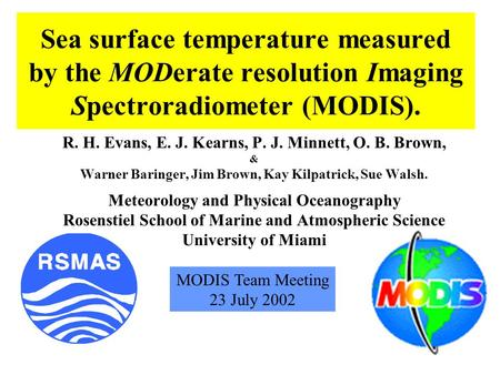 Sea surface temperature measured by the MODerate resolution Imaging Spectroradiometer (MODIS). R. H. Evans, E. J. Kearns, P. J. Minnett, O. B. Brown, &