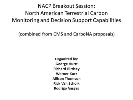 NACP Breakout Session: North American Terrestrial Carbon Monitoring and Decision Support Capabilities (combined from CMS and CarboNA proposals) Organized.