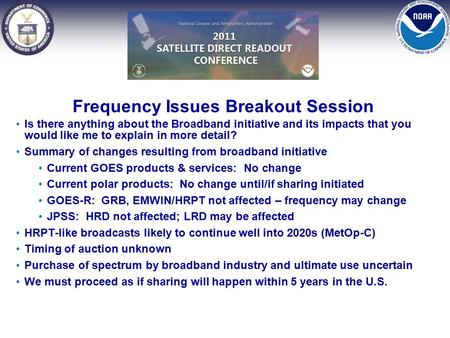 Frequency Issues Breakout Session Is there anything about the Broadband initiative and its impacts that you would like me to explain in more detail? Summary.