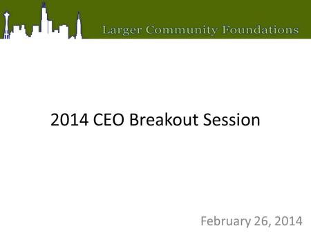 2014 CEO Breakout Session February 26, 2014. ISSUES THAT IMPACT ON FOUNDATION'S EFFECTIVENESS? No Impact/ Slightly important Neutral Important/ High Impact.