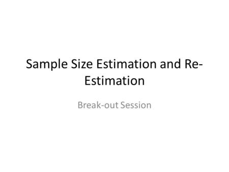 Sample Size Estimation and Re- Estimation Break-out Session.