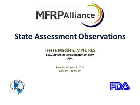 State Assessment Observations Tressa Madden, MPH, RES CSO/Standards Implementation Staff FDA Tuesday, March 11, 2014 9:00 am – 10:00 am.