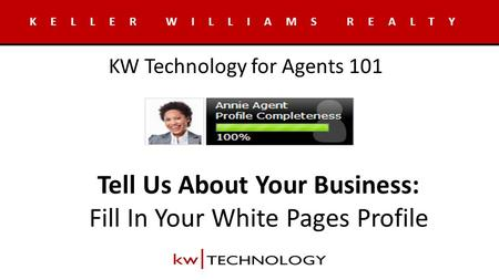Tell Us About Your Business: Fill In Your White Pages Profile KELLER WILLIAMS REALTY KW Technology for Agents 101.