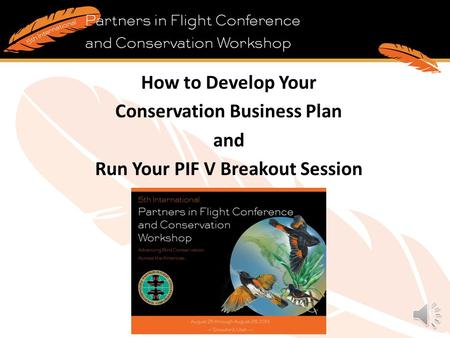 How to Develop Your Conservation Business Plan and Run Your PIF V Breakout Session.