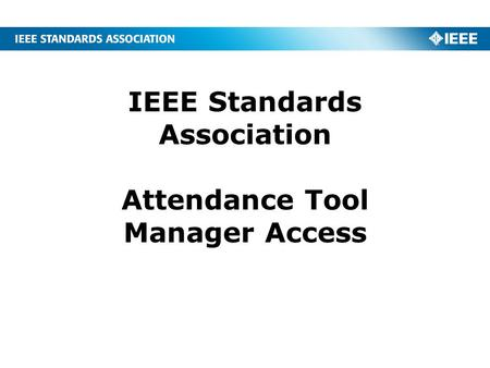 IEEE Standards Association Attendance Tool Manager Access.