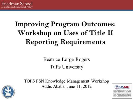 Improving Program Outcomes: Workshop on Uses of Title II Reporting Requirements Beatrice Lorge Rogers Tufts University TOPS FSN Knowledge Management Workshop.