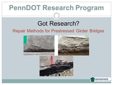 PennDOT Research Program Got Research? Repair Methods for Prestressed Girder Bridges.