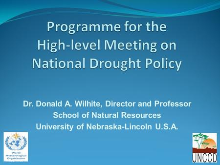 Dr. Donald A. Wilhite, Director and Professor School of Natural Resources University of Nebraska-Lincoln U.S.A.