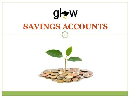 SAVINGS ACCOUNTS 1. STUDENTS WILL DEFINE AND DISCUSS THE PROS AND CONS OF A SAVINGS ACCOUNT, MONEY MARKET ACCOUNT, AND CERTIFICATE OF DEPOSIT. STUDENTS.