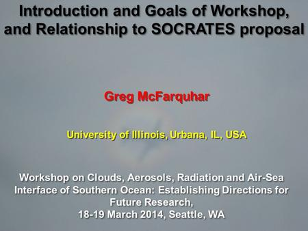 Greg McFarquhar University of Illinois, Urbana, IL, USA Greg McFarquhar University of Illinois, Urbana, IL, USA Workshop on Clouds, Aerosols, Radiation.