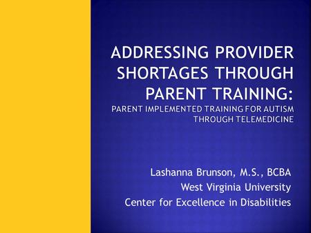 Lashanna Brunson, M.S., BCBA West Virginia University Center for Excellence in Disabilities.