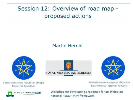 Session 12: Overview of road map - proposed actions Federal Democratic Republic of Ethiopia Ministry of Agriculture Federal Democratic Republic of Ethiopia.