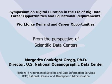 Symposium on Digital Curation in the Era of Big Data: Career Opportunities and Educational Requirements Workforce Demand and Career Opportunities From.