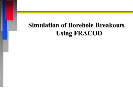 Simulation of Borehole Breakouts Using FRACOD. Objective n To test the capability of the fracture propagation code FRACOD in predicting borehole breakouts.