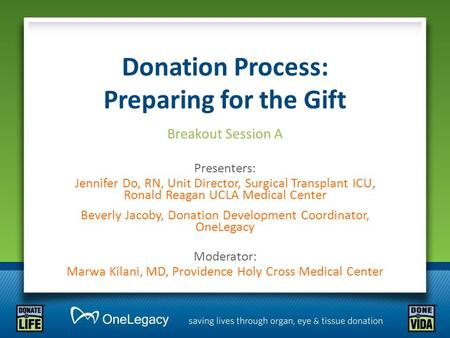 Donation Process: Preparing for the Gift Breakout Session A Presenters: Jennifer Do, RN, Unit Director, Surgical Transplant ICU, Ronald Reagan UCLA Medical.