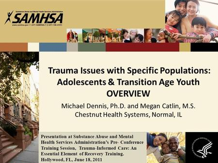Trauma Issues with Specific Populations: Adolescents & Transition Age Youth OVERVIEW Michael Dennis, Ph.D. and Megan Catlin, M.S. Chestnut Health Systems,