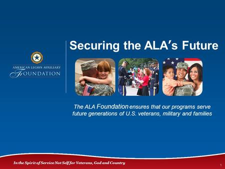 In the Spirit of Service Not Self for Veterans, God and Country Securing the ALA's Future 1 The ALA Foundation ensures that our programs serve future generations.