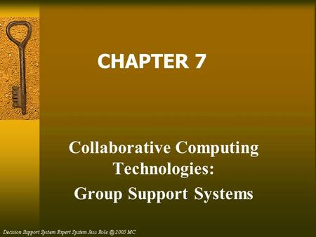 CHAPTER 7 Collaborative Computing Technologies: Group Support Systems.