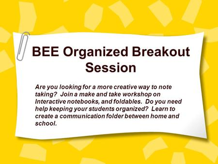 BEE Organized Breakout Session Are you looking for a more creative way to note taking? Join a make and take workshop on Interactive notebooks, and foldables.