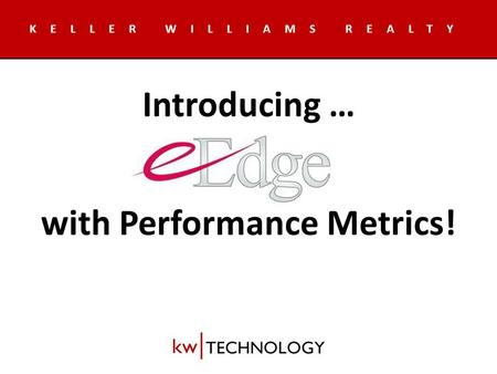 KELLER WILLIAMS REALTY Introducing … with Performance Metrics!