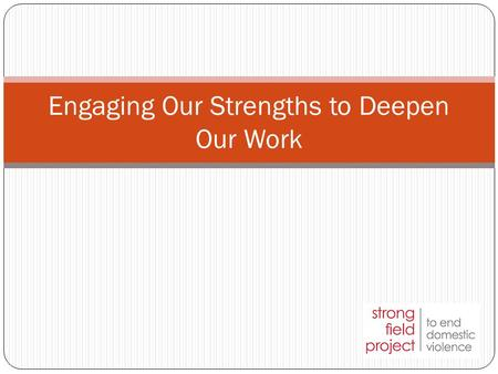 Engaging Our Strengths to Deepen Our Work. Objectives Basic understanding of strengths Consider investing in strengths within your organization Leave.