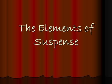 The Elements of Suspense. All Stories Contain Certain Elements Plot Plot Character Character Setting Setting Dialogue Dialogue Narrative Narrative.