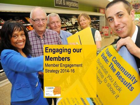Engaging our Members Member Engagement Strategy 2014-16.