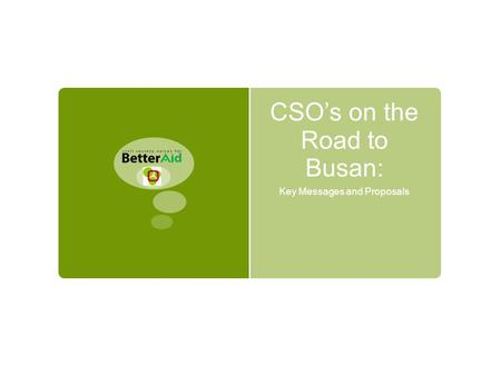 CSO's on the Road to Busan: Key Messages and Proposals.