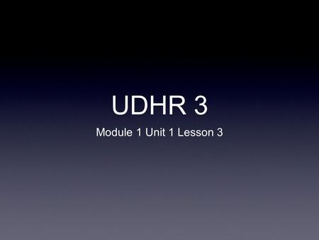 UDHR 3 Module 1 Unit 1 Lesson 3.