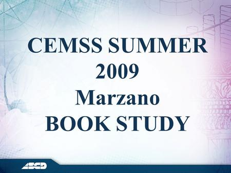 CEMSS SUMMER 2009 Marzano BOOK STUDY. CEMSS Summer 2009 - Book Study Activities To Be Completed: –Reading: Introduction and Chapters 2, 3, 5, and 10 of.
