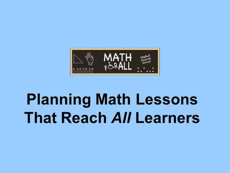 Planning Math Lessons That Reach All Learners. Facilitated by: Cynthia Santosuosso.
